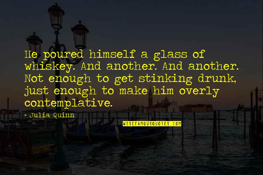 Psychology And Business Quotes By Julia Quinn: He poured himself a glass of whiskey. And
