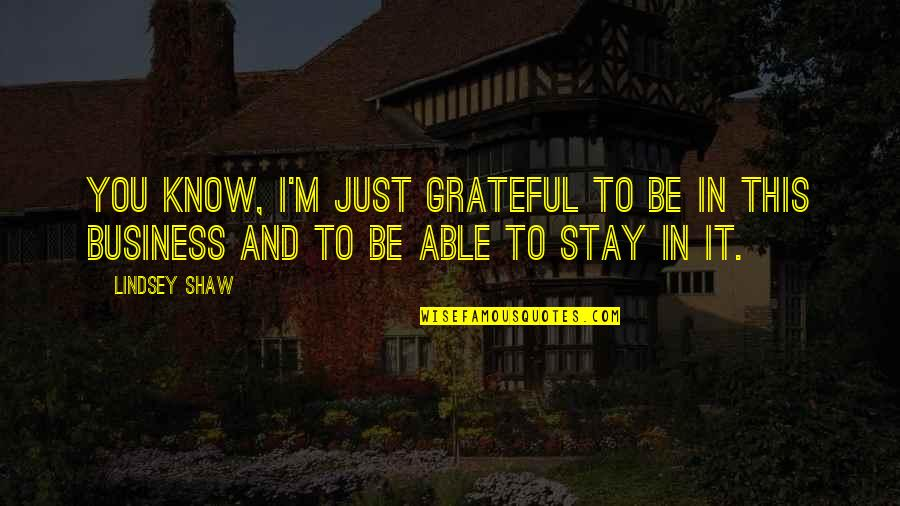 Psychology And Business Quotes By Lindsey Shaw: You know, I'm just grateful to be in