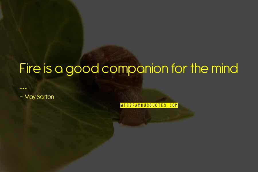 Psychology And Business Quotes By May Sarton: Fire is a good companion for the mind