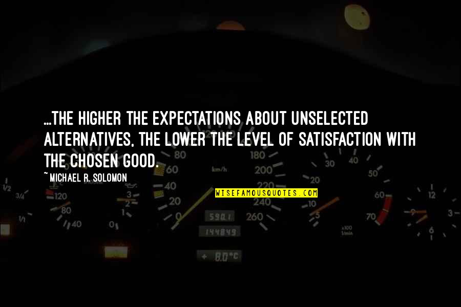 Psychology And Business Quotes By Michael R. Solomon: ...the higher the expectations about unselected alternatives, the