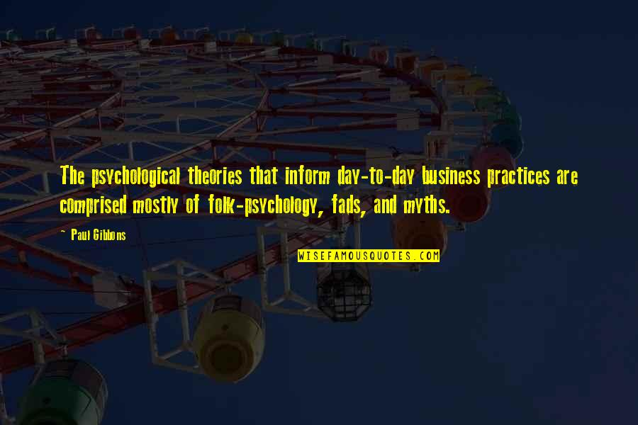 Psychology And Business Quotes By Paul Gibbons: The psychological theories that inform day-to-day business practices