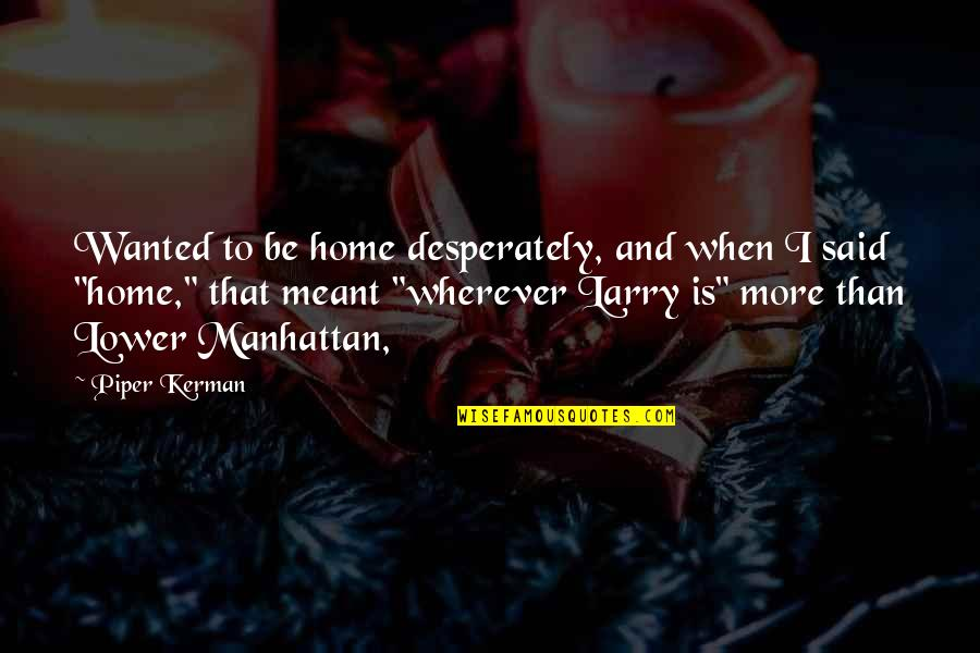 Psychology And Business Quotes By Piper Kerman: Wanted to be home desperately, and when I