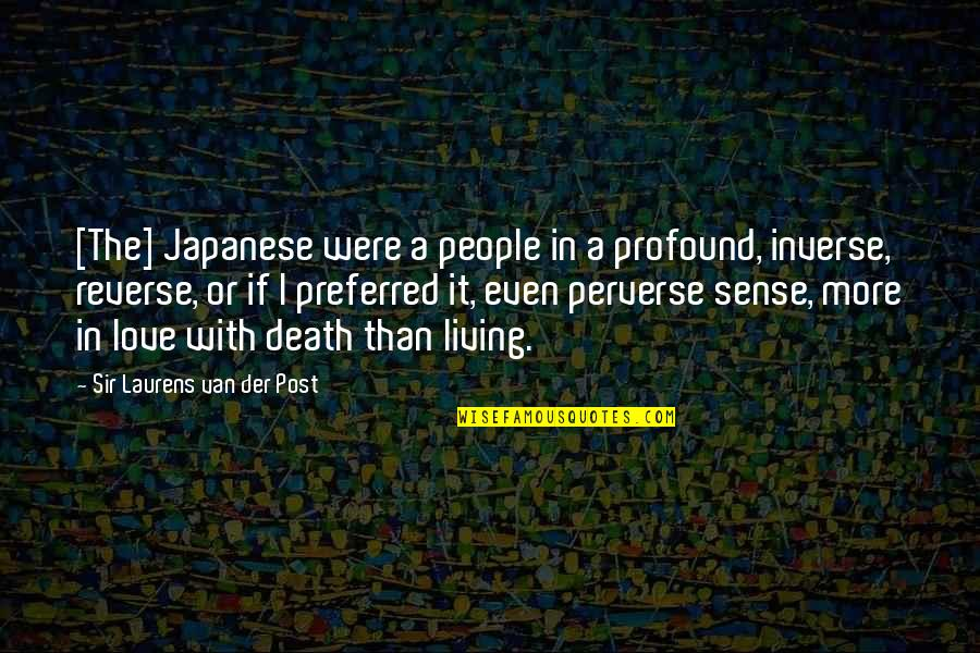 Psychology And Business Quotes By Sir Laurens Van Der Post: [The] Japanese were a people in a profound,