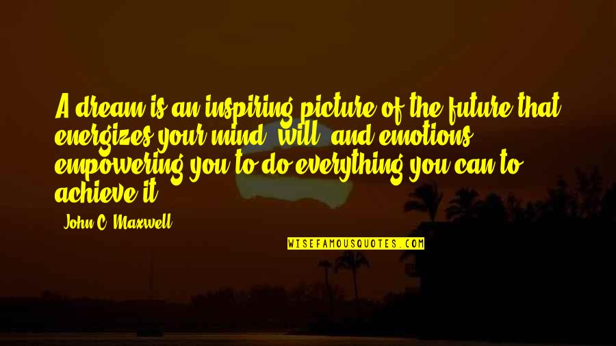 Psychopathologist Quotes By John C. Maxwell: A dream is an inspiring picture of the