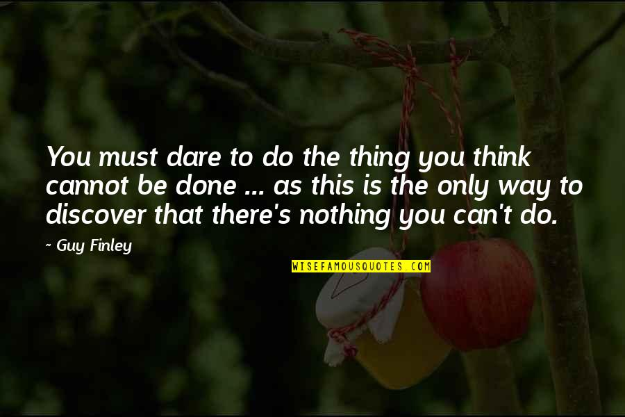 Psychoses Quotes By Guy Finley: You must dare to do the thing you