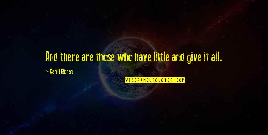 Psychoses Quotes By Kahlil Gibran: And there are those who have little and