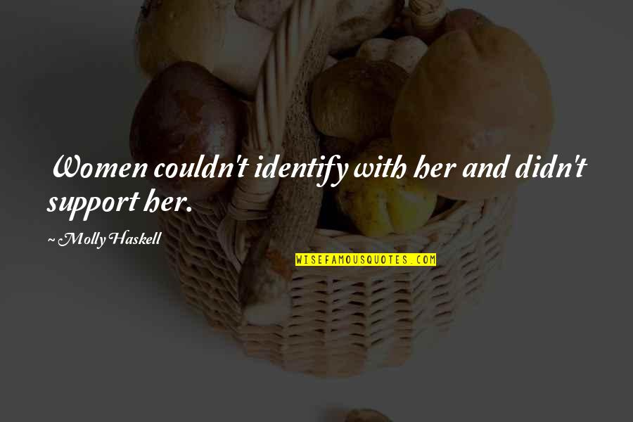 Psychoses Quotes By Molly Haskell: Women couldn't identify with her and didn't support