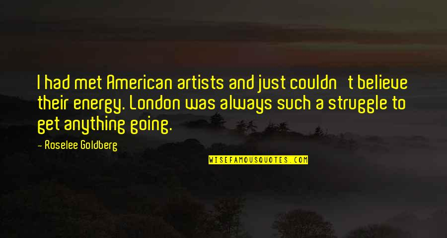 Psychoses Quotes By Roselee Goldberg: I had met American artists and just couldn't