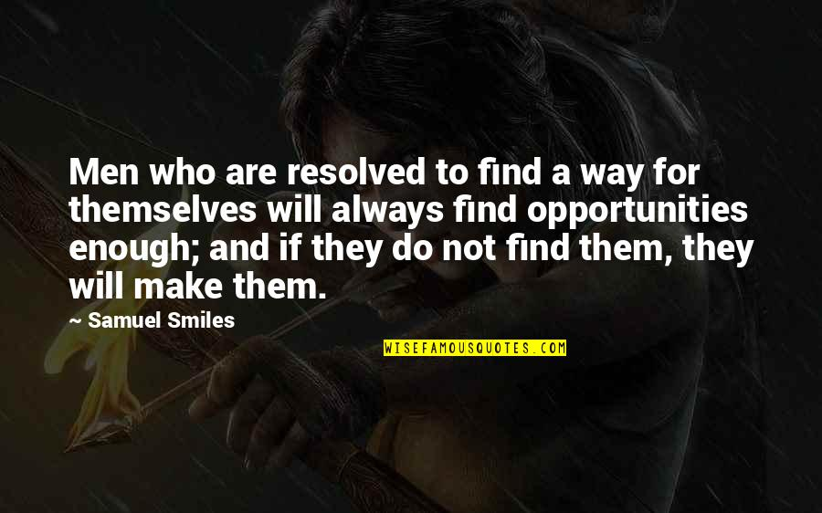 Psychoses Quotes By Samuel Smiles: Men who are resolved to find a way