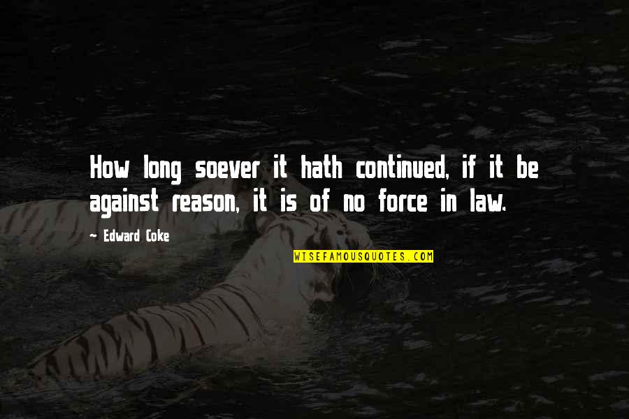 Psychotic People Quotes By Edward Coke: How long soever it hath continued, if it
