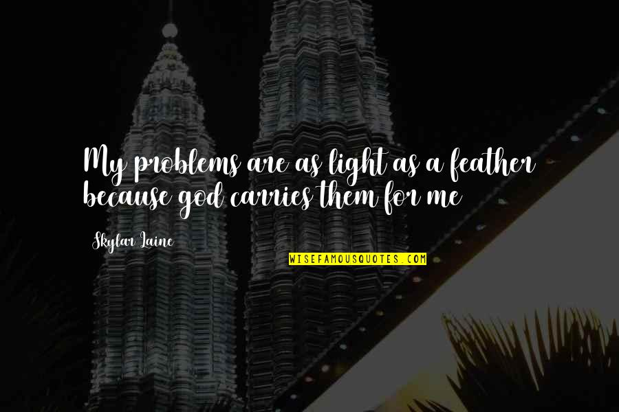 Psychotic People Quotes By Skylar Laine: My problems are as light as a feather