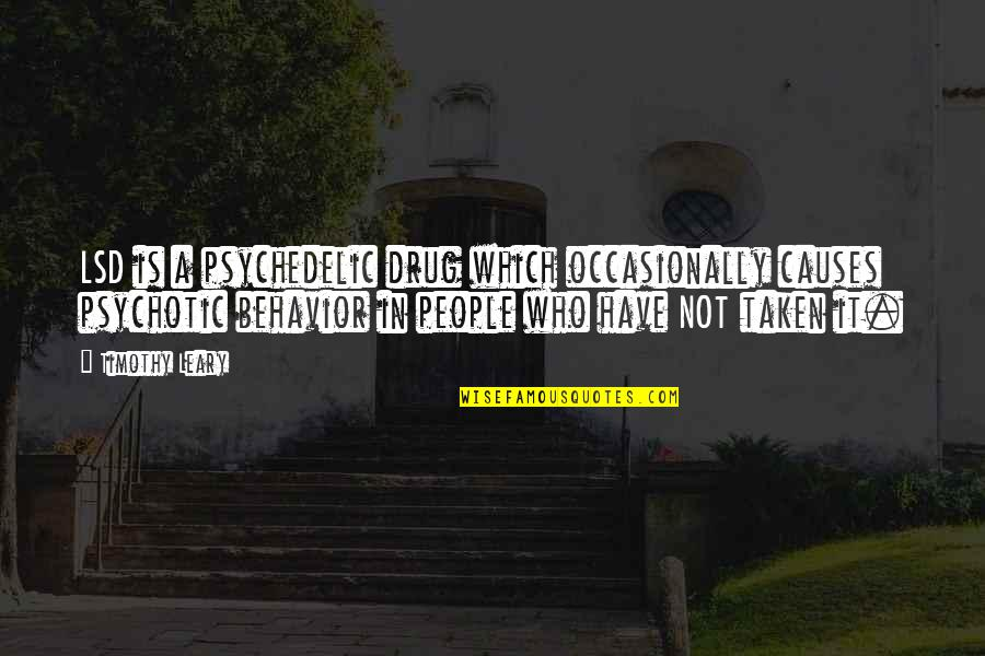 Psychotic People Quotes By Timothy Leary: LSD is a psychedelic drug which occasionally causes