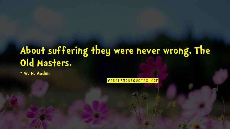 Psychotic People Quotes By W. H. Auden: About suffering they were never wrong, The Old