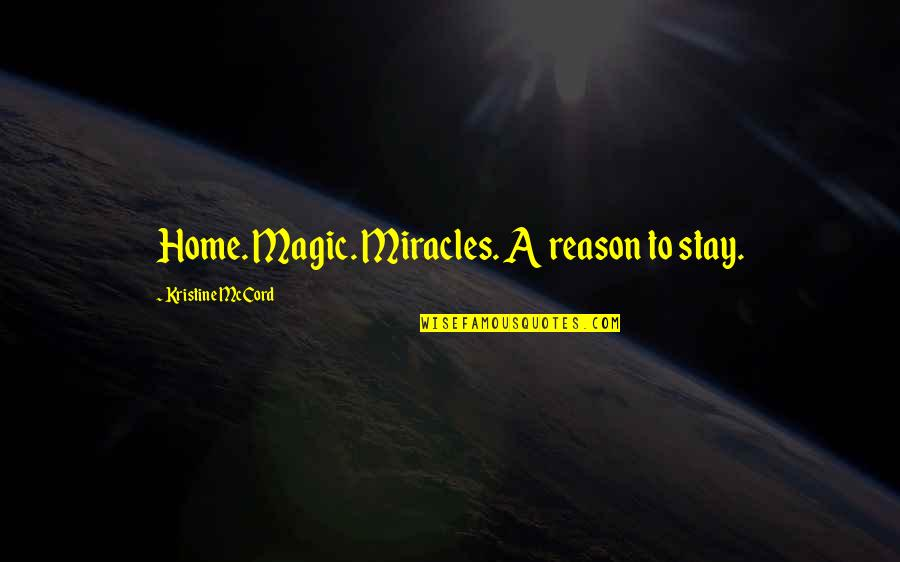 Pub Food Quotes By Kristine McCord: Home. Magic. Miracles. A reason to stay.