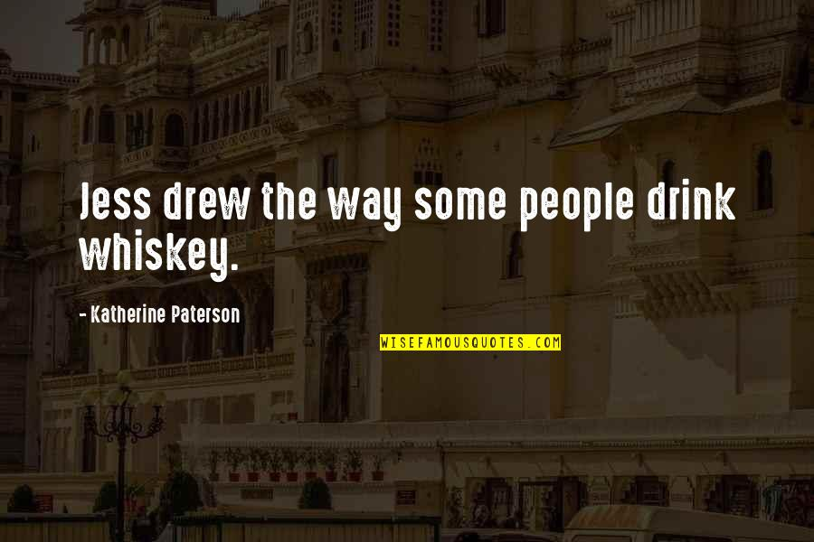 Puberty Blues Memorable Quotes By Katherine Paterson: Jess drew the way some people drink whiskey.