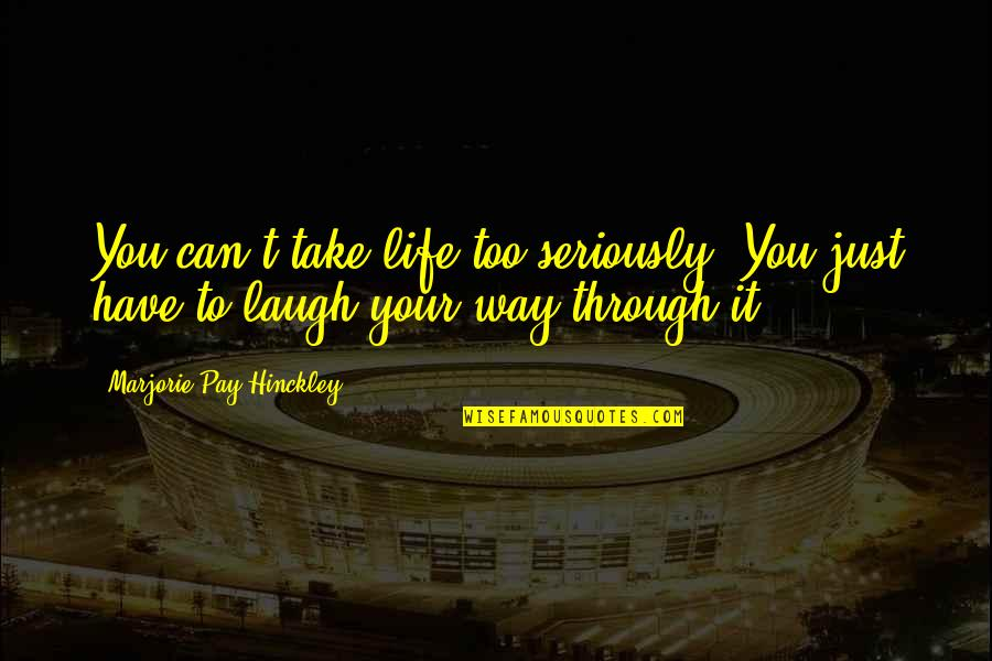 Puberty Blues Memorable Quotes By Marjorie Pay Hinckley: You can't take life too seriously. You just