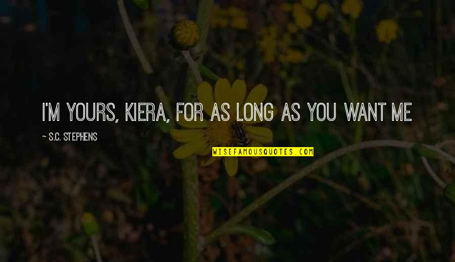Puberty Blues Memorable Quotes By S.C. Stephens: I'm yours, Kiera, for as long as you