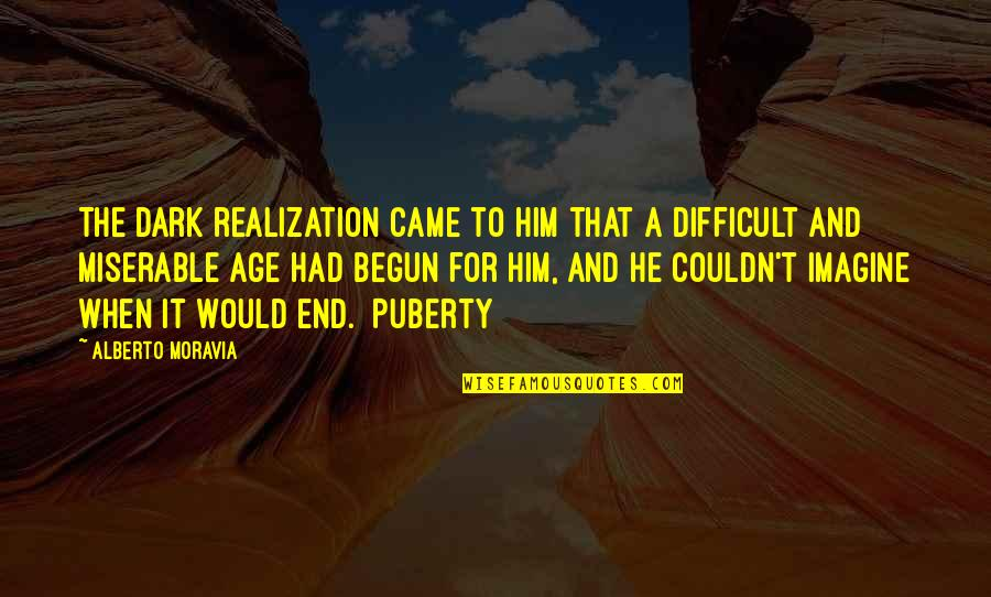 Puberty Quotes By Alberto Moravia: The dark realization came to him that a