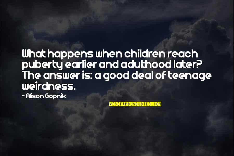 Puberty Quotes By Alison Gopnik: What happens when children reach puberty earlier and