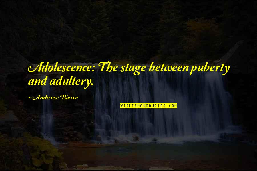 Puberty Quotes By Ambrose Bierce: Adolescence: The stage between puberty and adultery.