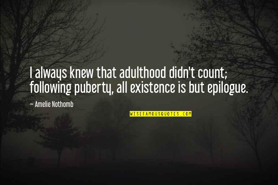 Puberty Quotes By Amelie Nothomb: I always knew that adulthood didn't count; following