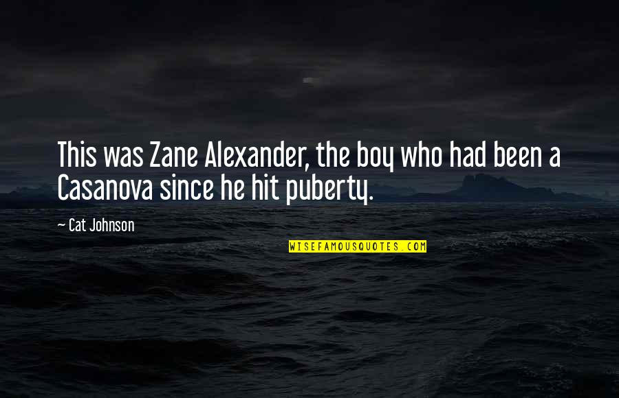 Puberty Quotes By Cat Johnson: This was Zane Alexander, the boy who had