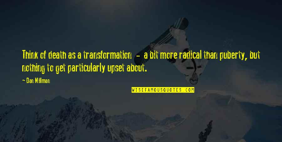 Puberty Quotes By Dan Millman: Think of death as a transformation - a