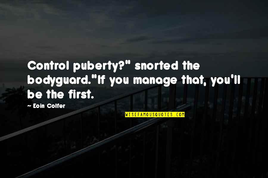 """Puberty Quotes By Eoin Colfer: Control puberty?"""" snorted the bodyguard.""""If you manage that,"""