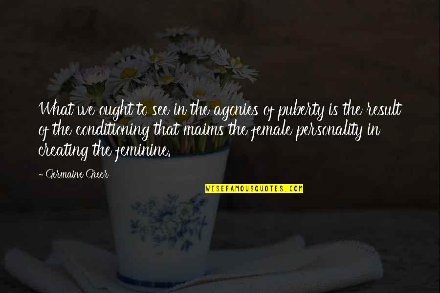 Puberty Quotes By Germaine Greer: What we ought to see in the agonies
