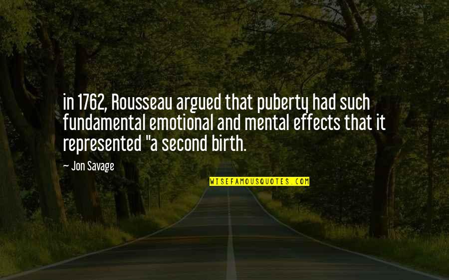 Puberty Quotes By Jon Savage: in 1762, Rousseau argued that puberty had such