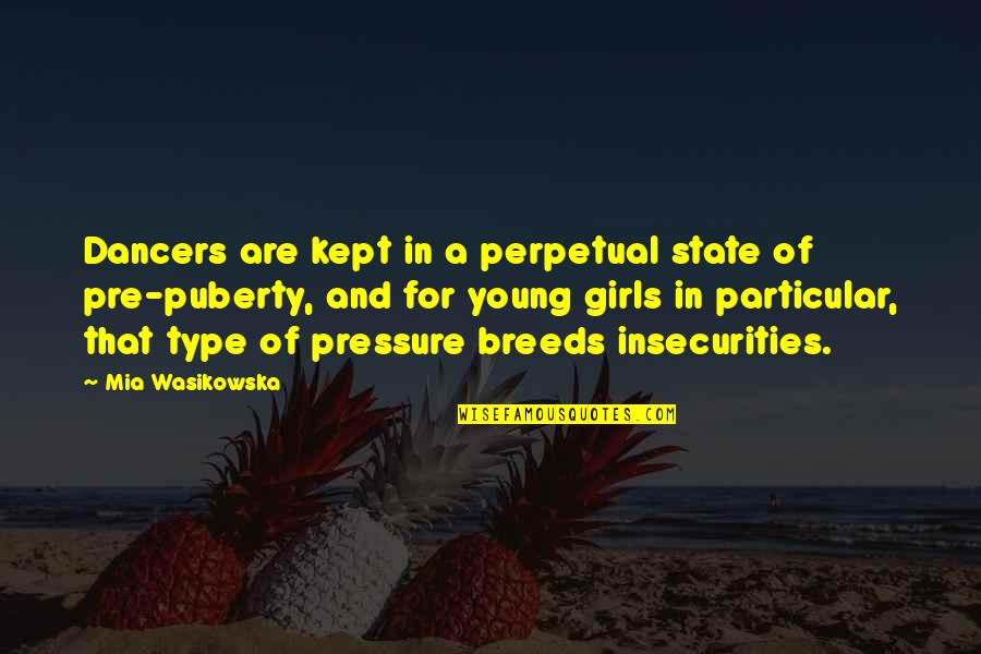 Puberty Quotes By Mia Wasikowska: Dancers are kept in a perpetual state of