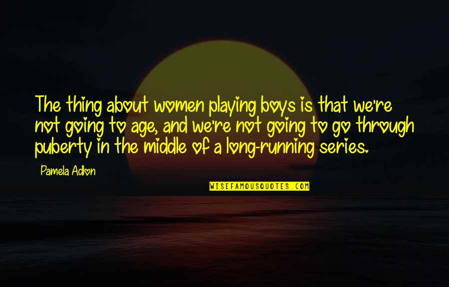 Puberty Quotes By Pamela Adlon: The thing about women playing boys is that