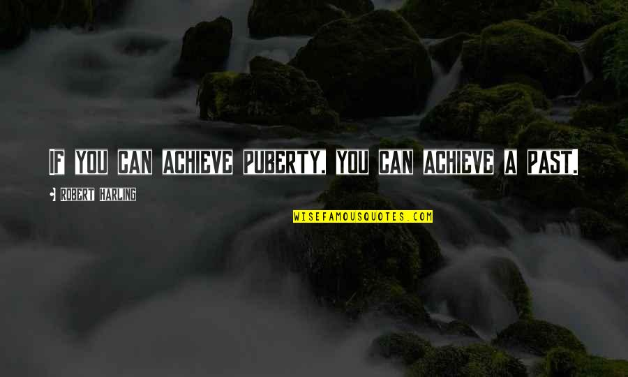 Puberty Quotes By Robert Harling: If you can achieve puberty, you can achieve