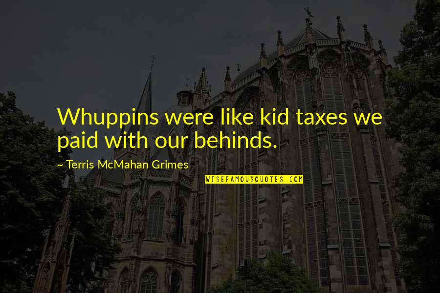 Puberty Quotes By Terris McMahan Grimes: Whuppins were like kid taxes we paid with