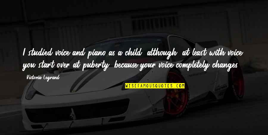 Puberty Quotes By Victoria Legrand: I studied voice and piano as a child,