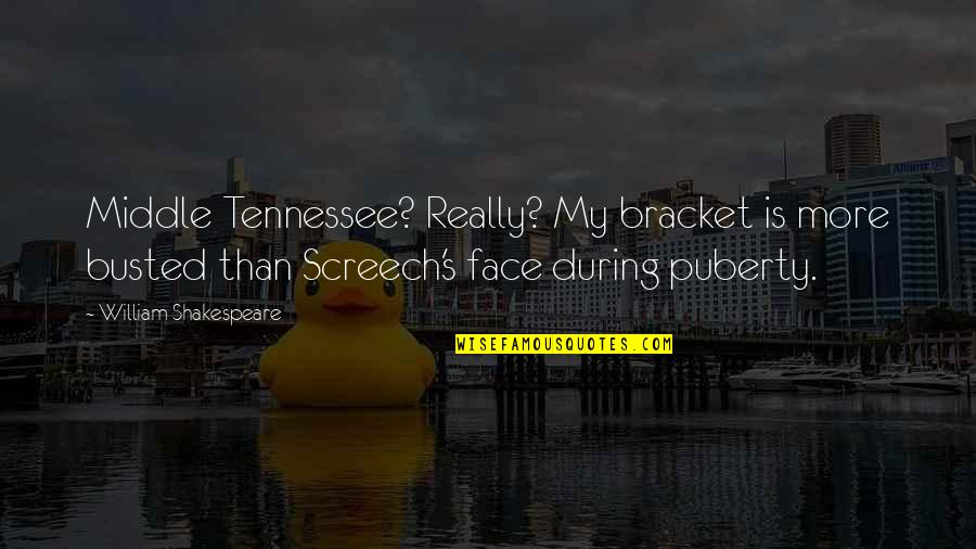 Puberty Quotes By William Shakespeare: Middle Tennessee? Really? My bracket is more busted