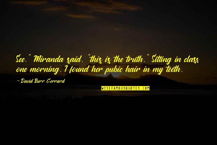 "Pubic Hair Quotes By David Burr Gerrard: See,"" Miranda said, ""this is the truth."" Sitting"