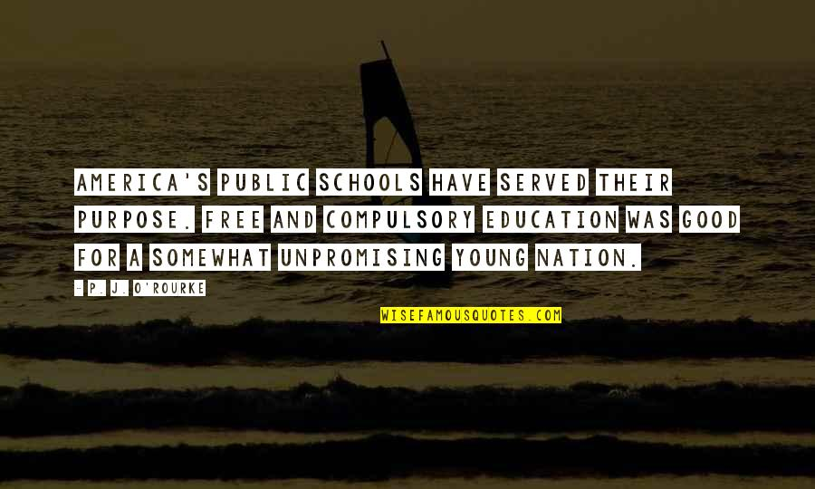 Public Education In America Quotes By P. J. O'Rourke: America's public schools have served their purpose. Free