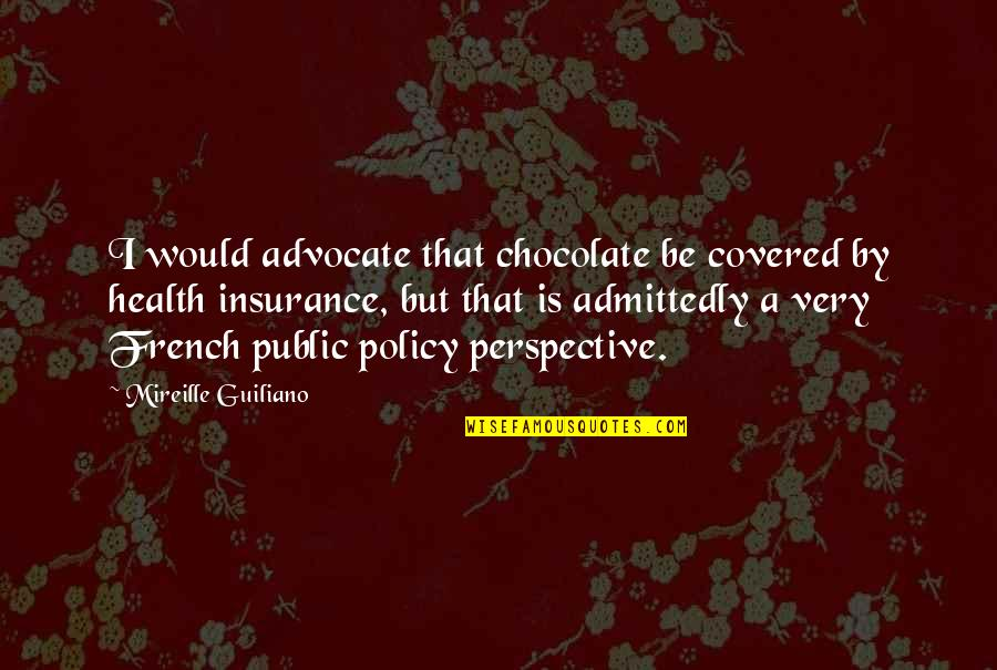 Public Health Policy Quotes By Mireille Guiliano: I would advocate that chocolate be covered by