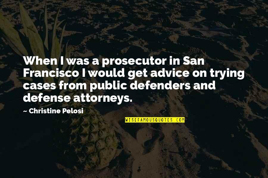Public Prosecutor Quotes By Christine Pelosi: When I was a prosecutor in San Francisco
