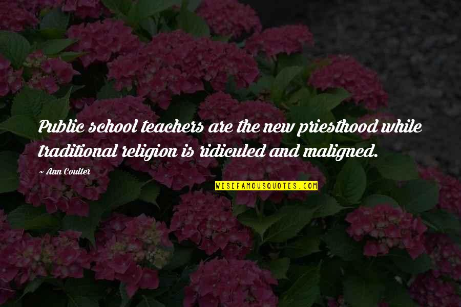 Public School Teacher Quotes By Ann Coulter: Public school teachers are the new priesthood while