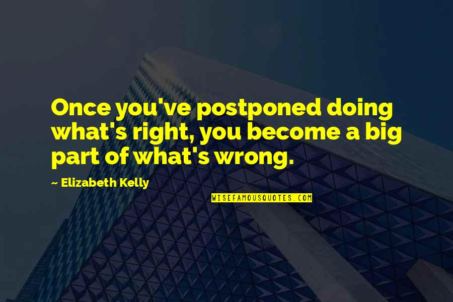 Public School Teacher Quotes By Elizabeth Kelly: Once you've postponed doing what's right, you become