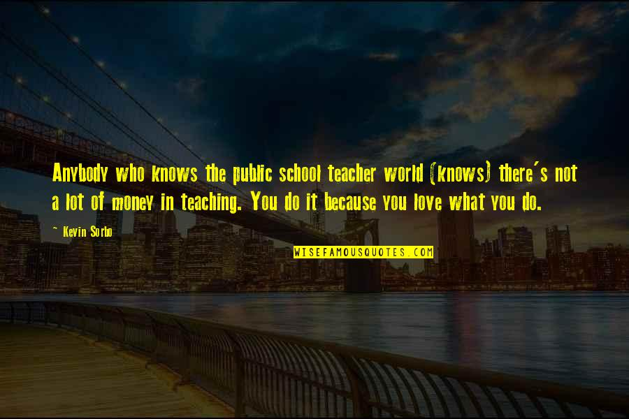 Public School Teacher Quotes By Kevin Sorbo: Anybody who knows the public school teacher world