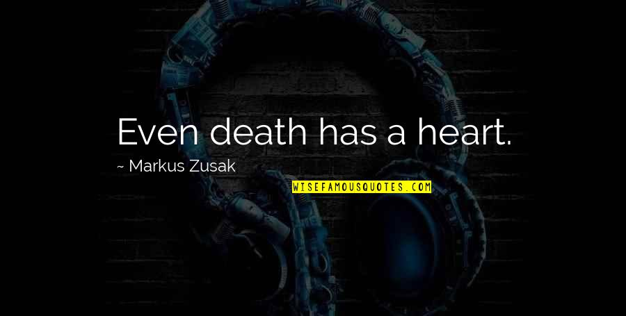 Public School Teacher Quotes By Markus Zusak: Even death has a heart.