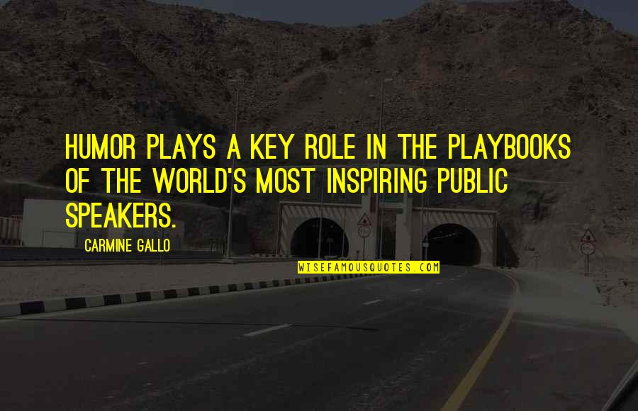 Public Speakers Quotes By Carmine Gallo: Humor plays a key role in the playbooks