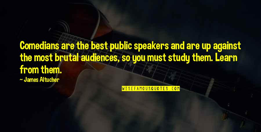 Public Speakers Quotes By James Altucher: Comedians are the best public speakers and are