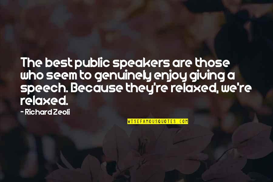 Public Speakers Quotes By Richard Zeoli: The best public speakers are those who seem
