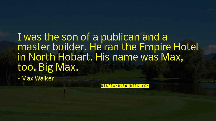 Publican's Quotes By Max Walker: I was the son of a publican and