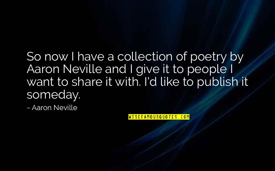 Publish'd Quotes By Aaron Neville: So now I have a collection of poetry