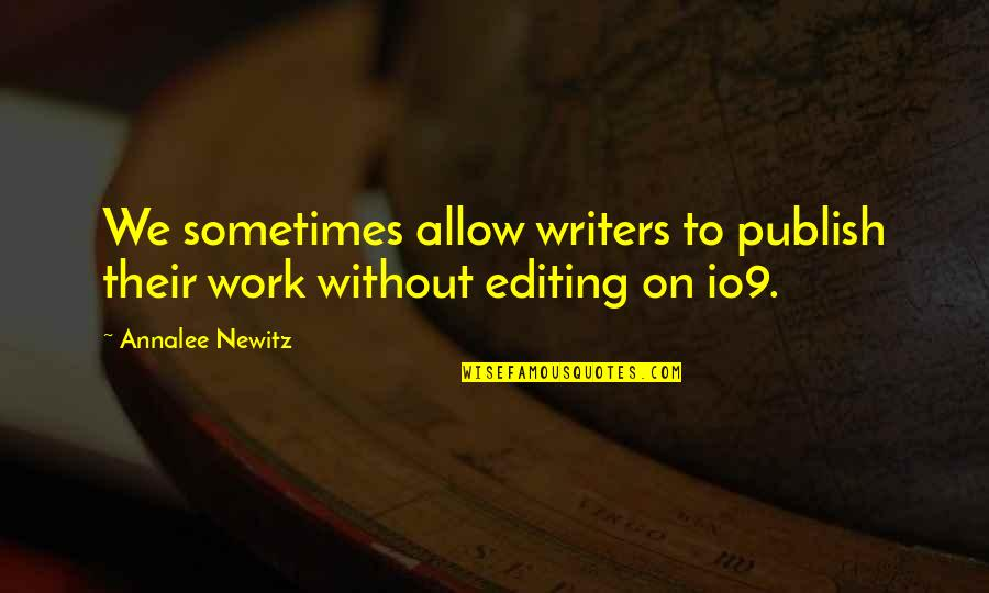 Publish'd Quotes By Annalee Newitz: We sometimes allow writers to publish their work